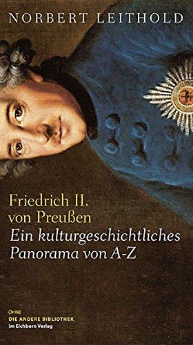Friedrich II. von Preußen: Ein kulturgeschichtliches Panorama von A-Z (Die Andere Bibliothek, Band 322)