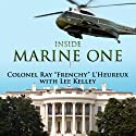 Inside Marine One: Four U.S. Presidents, One Proud Marine, and the World's Most Amazing Helicopter Audiobook by Lee Kelley, Ray L'Heureux Narrated by David Drummond