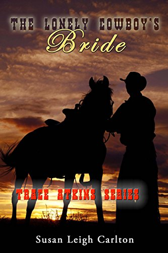 The Lonely Cowboy's Bride: The Cowboy's Mail Order Bride (Trace Atkins Family Book - Order Trace