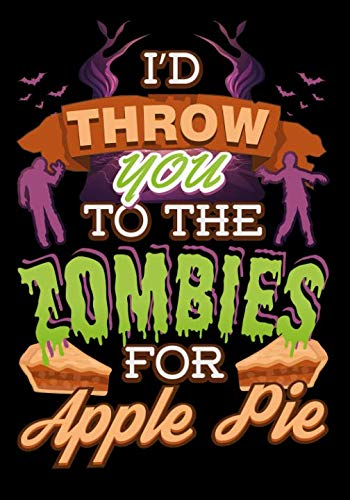 I'd Throw You To The Zombies For Apple Pie: Zombie Weekly Calendar 2019 For Students And Teachers (Student Teacher 2019 Organizer Planners)