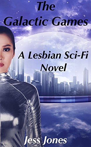 The Galactic Games: A Lesbian Sci-Fi Novel