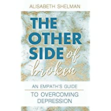 The Other Side Of Broken: An Empath's Guide To Overcoming Depression