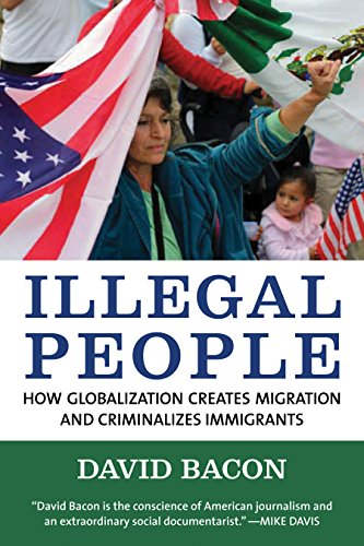 Illegal People: How Globalization Creates Migration and Criminalizes Immigrants