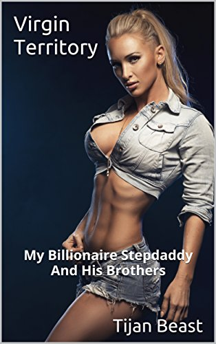 virgin-territory-my-billionaire-stepdaddy-and-his-brothers-twisted-taboo-tales-book-1