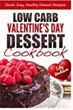 Low Carb Valentine's Day Dessert Cookbook: Quick, Easy, Healthy Dessert Recipes (Special Occasion Cooking Series) (Volume 2)