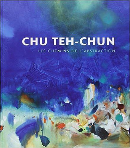 Derniers eBooks Chu Teh-Chun : Les chemins de l'abstraction PDF RTF DJVU by Pierre Cabanne,Marc Restellini