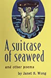 A Suitcase of Seaweed and Other Poems, Janet Wong, 1419698095