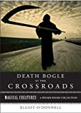 img - for Death Bogle at the Crossroads: Magical Creatures, A Weiser Books Collection book / textbook / text book
