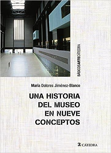 Una historia del museo en nueve conceptos Básicos Arte Cátedra: Amazon.es: Jiménez-Blanco, María Dolores: Libros