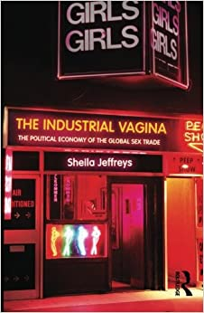 The Industrial Vagina: The Political Economy of the Global Sex Trade (RIPE Series in Global Political Economy)