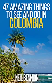 47 Amazing Things to See and Do in Colombia by [Bennion, Neil]