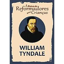 Coleção – A História dos Reformadores para Crianças: William Tyndale (Portuguese Edition)