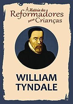 Coleção – A História dos Reformadores para Crianças: William Tyndale por [Wright, Julia McNair]