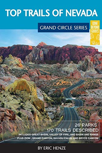 Top Trails of Nevada: Includes Great Basin National Park, Valley of Fire and Cathedral Gorge State Parks, and Basin and Range National Monument