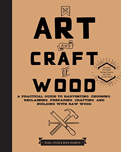 The Art and Craft of Wood: A Practical Guide to Harvesting, Choosing, Reclaiming, Preparing, Crafting, and Building with Raw - Make Plane Wood