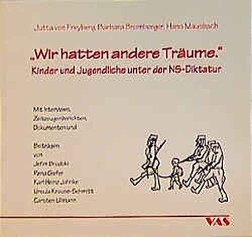 Wir hatten andere Träume: Kinder und Jugendliche unter der NS-Diktatur