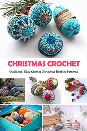 Your Crochet Christmas 2020 Christmas Crochet: Quick and Easy Crochet Christmas Baubles
