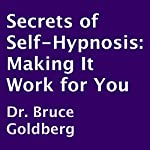 Secrets of Self-Hypnosis: Making It Work for You | Bruce Goldberg