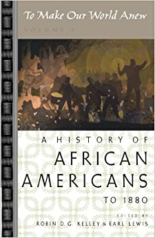 Book To Make Our World Anew: Volume I: A History of African Americans to 1880: v. 1