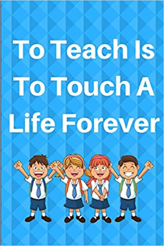 To Teach Is To Touch A Life Forever: Journal containing