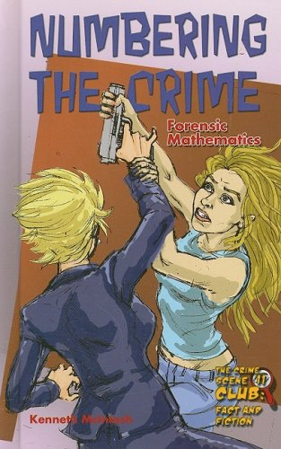 Download Numbering the Crime: Forensic Mathematics (Crime Scene Club: Fact and Fiction) PDF