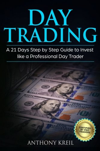 Day Trading: A 21 Days Step by Step Guide to Invest like a Professional Day Trader (Analysis of the Stock Market Using Options, Forex, Stocks - Psychology - Discipline - Tools and More!) by CreateSpace Independent Publishing Platform