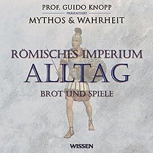Römisches Imperium - Alltag. Brot und Spiele Hörbuch