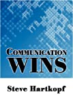 Communication Wins, Steve Hartkopf, 1438956274