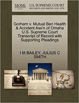 Book Gorham v. Mutual Ben Health and Accident Ass'n of Omaha U.S. Supreme Court Transcript of Record with Supporting Pleadings