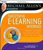 Michael Allen's Online Learning Library: Successful e-Learning Interface: Making Learning Technology Polite, Effective, and Fun
