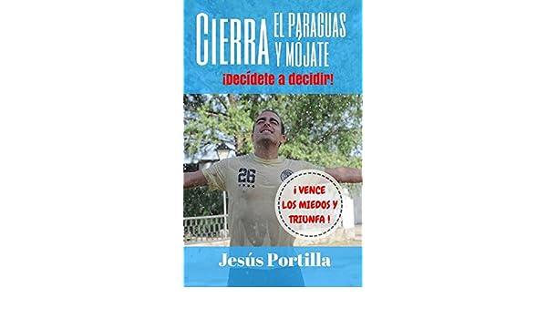 Amazon.com: Cierra el paraguas y mójate: ¡Decídete a decidir! (Spanish Edition) eBook: Jesús Portilla Jiménez: Kindle Store