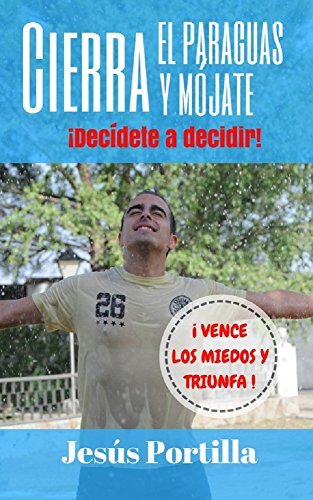 Cierra el paraguas y mójate: ¡Decídete a decidir! (Spanish Edition) by