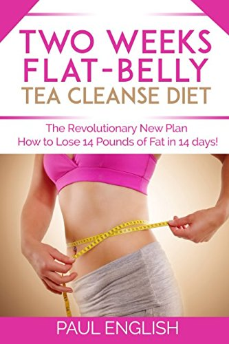 Two Weeks  Flat-Belly Tea Ceanse: The Revolutionary New Plan: How to Lose 14 pounds in 14 days (Stress, Weight Loss, Belly Fat, Diet, Metabolism, ... two weeks, revolution, fat, how to lose) (Diet To Lose 14 Pounds In 2 Weeks)