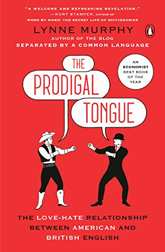 The Prodigal Tongue: The Love-Hate Relationship Between American and British English (A Thin Line Between Love And Hate Meaning)