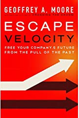 Escape Velocity: Free Your Company's Future from the Pull of the Past Hardcover