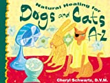 Natural Healing for Dogs and Cats A-Z, Cheryl Schwartz, 1561706663