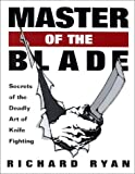 Master of the Blade: Secrets of the Deadly Art of Knife Fighting