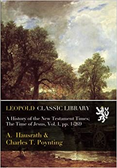 Book A History of the New Testament Times: The Time of Jesus, Vol. I, pp. 1-269