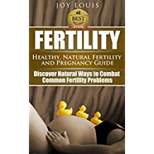 Fertility: How to Get Pregnant - Natural Ways to Combat Common Infertility - Natural Fertility and Pregnancy Guide, in vitro fertilization, Fertility cookbook, fertility Cleanse, fertility foods,