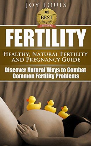 Fertility: How to Get Pregnant - Natural Ways to Combat Common Infertility - Natural Fertility and Pregnancy Guide, in vitro fertilization, Fertility cookbook, fertility Cleanse, fertility foods,
