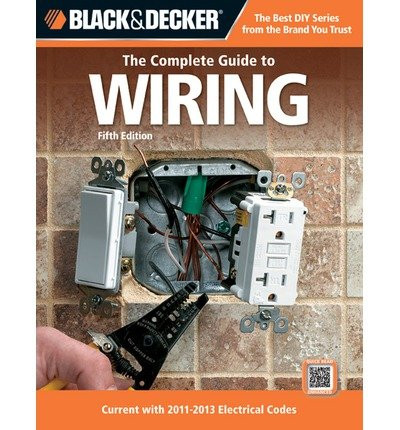Black & Decker: The Complete Guide to Wiring: Current with 2011-2013 Electrical Codes (Black & Decker Complete Guide To...) (Paperback) - Common