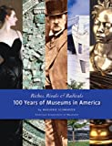 Riches, Rivals, and Radicals : 100 Years of Museums in America, Schwarzer, Marjorie, 1933253053