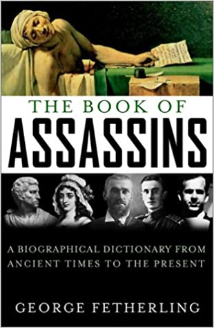 Book of Assassins: A Biographical Dictionary from Ancient Times to the Present