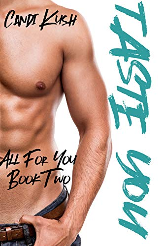Taste You: A Steamy Older Man Younger Woman Romance (All For You Book 2) (Sweet Kush)
