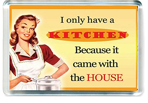 Funny 031 I Only Have A Kitchen Because It Came With The House Refrigerator Magnet Fridge Magnet