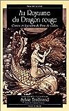 Au Royaume du dragon rouge : Contes et Légendes du pays de Galles
