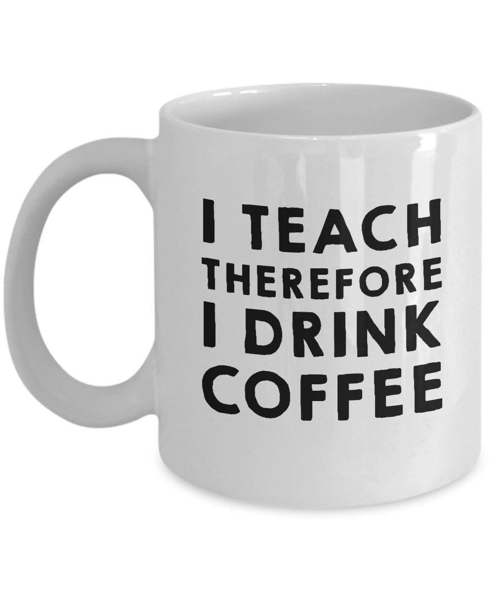Amazon Funny I Teach Therefore I Drink Coffee Sweet