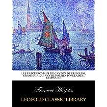 Les patois romans du Canton de Fribourg, Grammaire, choix de poésies populaires, glossaire