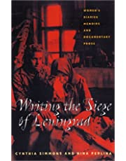 Writing the Siege of Leningrad: Women'S Diaries Memoirs and Documentary Prose