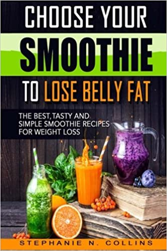 Book Choose Your Smoothie To Lose Belly Fat: The Best, Tasty and Simple Smoothie Recipes for Weight Loss + 10 bonus energy-boosting smoothies